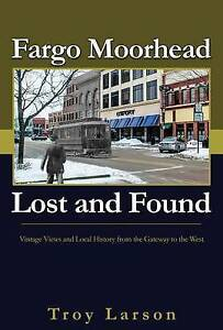 Fargo Moorhead Lost and Found by Troy Larson (Paperback / softback, 2016)