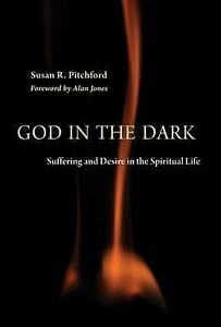 "NEW ""God in the Dark: Suffering & Desire in the Spiritual Life"" Susan Pitchford"