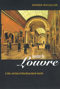 Inventing the Louvre – Art, Politics, & the Origins of the Modern Muse