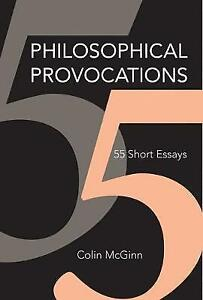 Philosophical Provocations 55 Short Essays by Colin McGinn Hardback 2017 - Norwich, United Kingdom - Returns accepted Most purchases from business sellers are protected by the Consumer Contract Regulations 2013 which give you the right to cancel the purchase within 14 days after the day you receive the item. Find out more about  - Norwich, United Kingdom