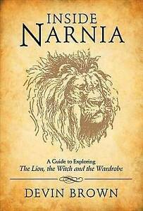 Inside Narnia: A Guide to Exploring the Lion, the Witch and the Wardrobe by...