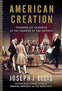American Creation: Triumphs and Tragedies in the Founding of the Republic by...