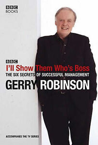 I'll Show Them Who's Boss! The Six Secrets of Highly Successful Management, Gerr