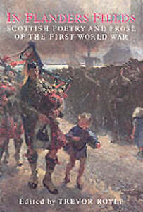 In Flanders Field Scottish Poetry and Prose of the First World War by - Conwy, United Kingdom - In Flanders Field Scottish Poetry and Prose of the First World War by - Conwy, United Kingdom