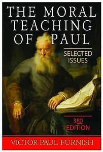 The Moral Teaching of Paul: Selected Issues, 3rd Edition by Furnish, Victor Paul