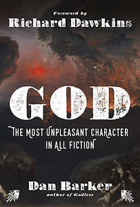 God: The Most Unpleasant Character in All Fiction by Barker, Dan -Hcover