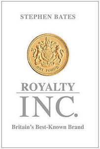 Royalty Inc: Britain's Best-Known Brand by Stephen Bates (Hardback, 2015)