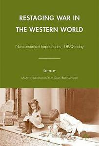 Restaging War in the Western World: Noncombatant Experiences, 1890-Today, Very G