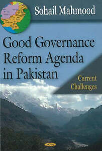Good Governance Reforms Agenda in Pakistan Current Challenges, Sohail Mahmood,