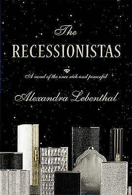 The Recessionistas: A Novel of the Once-Rich and Powerful  Lebenthal, Alexandra