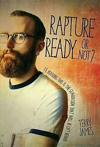 Rapture Readyor Not? 15 Reasons This Is Generation That W by James Terry