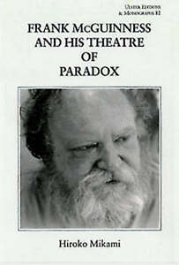Frank McGuinness and His Theatre of Paradox (Ulster Editions & Monographs) by M