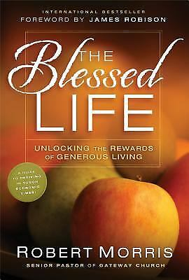 The Blessed Life   Unlocking The Rewards Of Generous Giving By Robert Morris