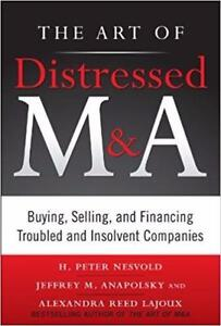 The Art of Distressed M and A Buying Selling and Financing 1st Edition