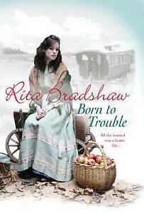 Bradshaw, Rita, Born to Trouble: All she wanted was a better life..., Very Good