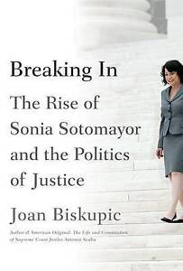 Breaking In: The Rise of Sonia Sotomayor and the Politics of Justice by Biskupi