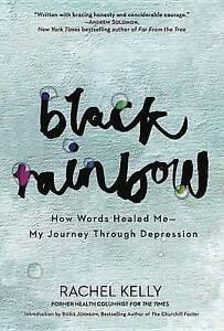 Black Rainbow: How Words Healed Me, My Journey Through Depression by Kelly, Rach
