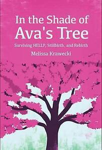 In the Shade of Ava's Tree: Surviving HELLP, Stillbirth, and Rebirth - P/B - NEW