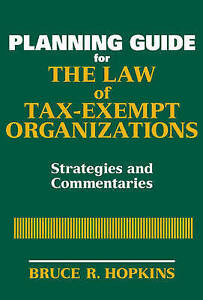 Planning Guide for the Law of Tax–Exempt Organizations, Bruce R. Hopkins