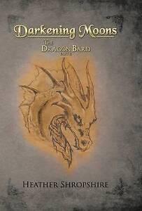Darkening Moons: The Dragon Bard, Part II Shropshire, Heather 9781503554733