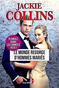 COLLINS, Jackie - Le monde regorge d'hommes mariés : Plongez