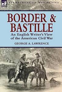 NEW Border and Bastille : An English Writer's View of the American Civil War