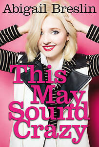 NEW This May Sound Crazy by Abigail Breslin Hardcover Book (English)