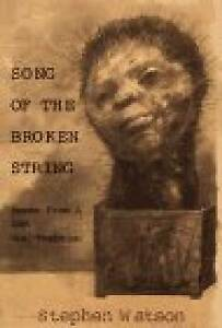 Song of the Broken String: after the /Xam Bushmen: Poems from a Lost Oral by...