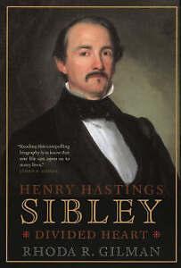 Henry Hastings Sibley: Divided Heart by Rhoda R. Gilman (Hardback, 2004)