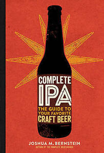 Complete IPA: The Guide to Your Favorite Craft Beer by Bernstein, Joshua M.
