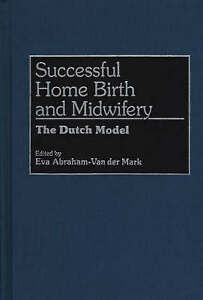 Successful Home Birth and Midwifery: The Dutch Model-ExLibrary