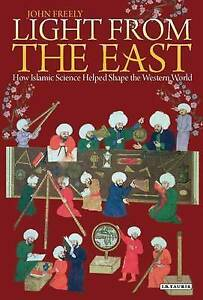 Light from the East: How the Science of Medieval Islam helped to shape the Weste