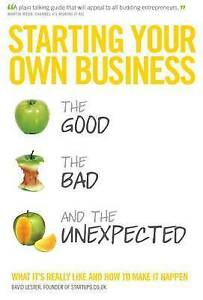Starting Your Own Business: The Good the Bad and the Unexpected by David Lester