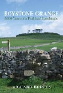 Roystone Grange: 6000 Years of a Peakland Landscape by Richard Hodges...