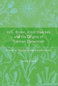H.G Bronn, Ernst Haeckel and the Origins of German  Darwinism – A Study in