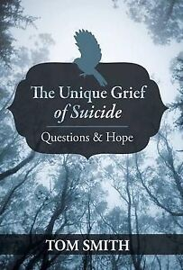 NEW The Unique Grief of Suicide: Questions and Hope by Tom Smith