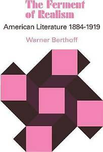 The Ferment of Realism: American Literature 1884-1919 by Berthoff, Warner