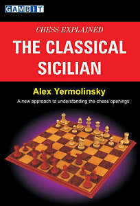Chess Explained - the Classical Sicilian by Alex Yermolinsky (Paperback, 2006)