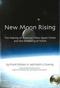 NEW MOON RISING: THE MAKING OF AMERICA'S NEW SPACE VISION AND THE REMAKING OF NA