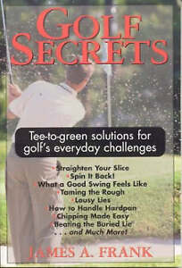 NEW Golf Secrets: Tee-to-Green Solutions for Golf's Everyday Challenges
