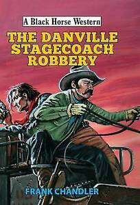 Black Horse Western: The Danville Stagecoach Robbery by F Chandler (Hbck, 2016)