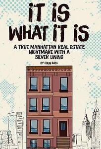 It Is What It Is: A True Manhattan Real Estate Nightmare with a S by Rath, Colin