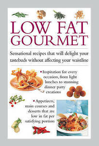 Low Fat Gourmet: Sensational Recipes That Will Delight Your Tastebuds Without...