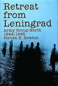 NEW Retreat from Leningrad: Army Group North 1944/1945 by Steven H. Newton