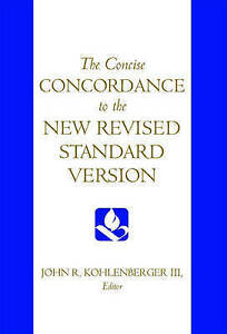 The Concise Concordance to the New Revised Standard Version, Kohlenberger, John