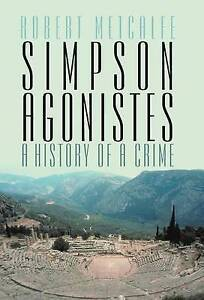Simpson Agonistes: A History of a Crime by Metcalfe, Robert