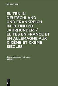 Eliten in Deutschland Und Frankreich Im 19. Und 20. Jahrhundert/Elites En...