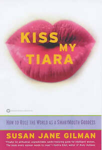 NEW Kiss My Tiara: How to Rule the World as a SmartMouth Goddess