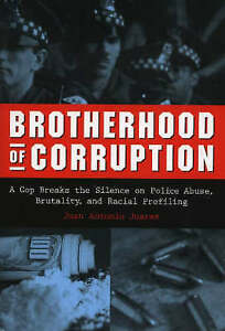 Brotherhood of Corruption: A Cop Breaks the Silence on Police Abuse,...