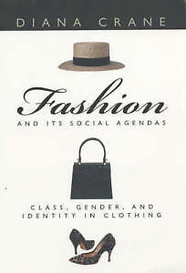 Fashion and Its Social Agendas: Class, Gender and Identity in Clothing by Diana…